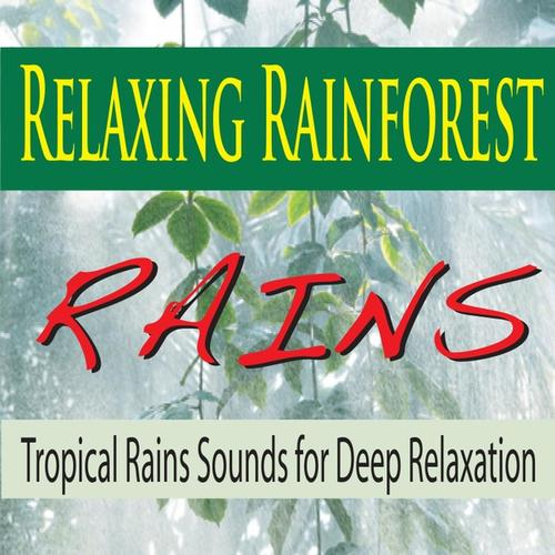 Relaxing Rainforest Rains (Tropical Rain Sounds For Deep Relaxation