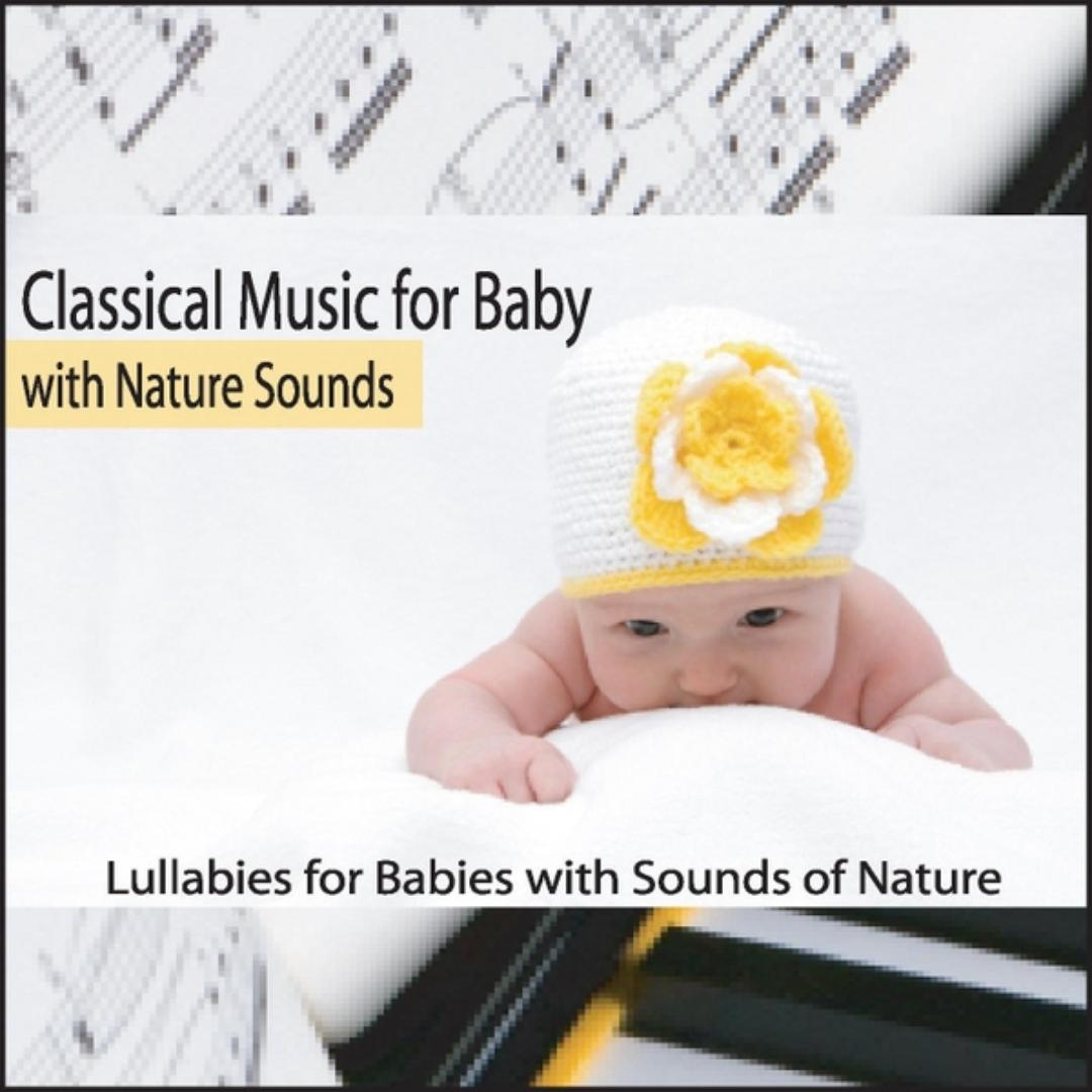 Classical Music For Baby With Nature Sounds: Lullabies For Babies