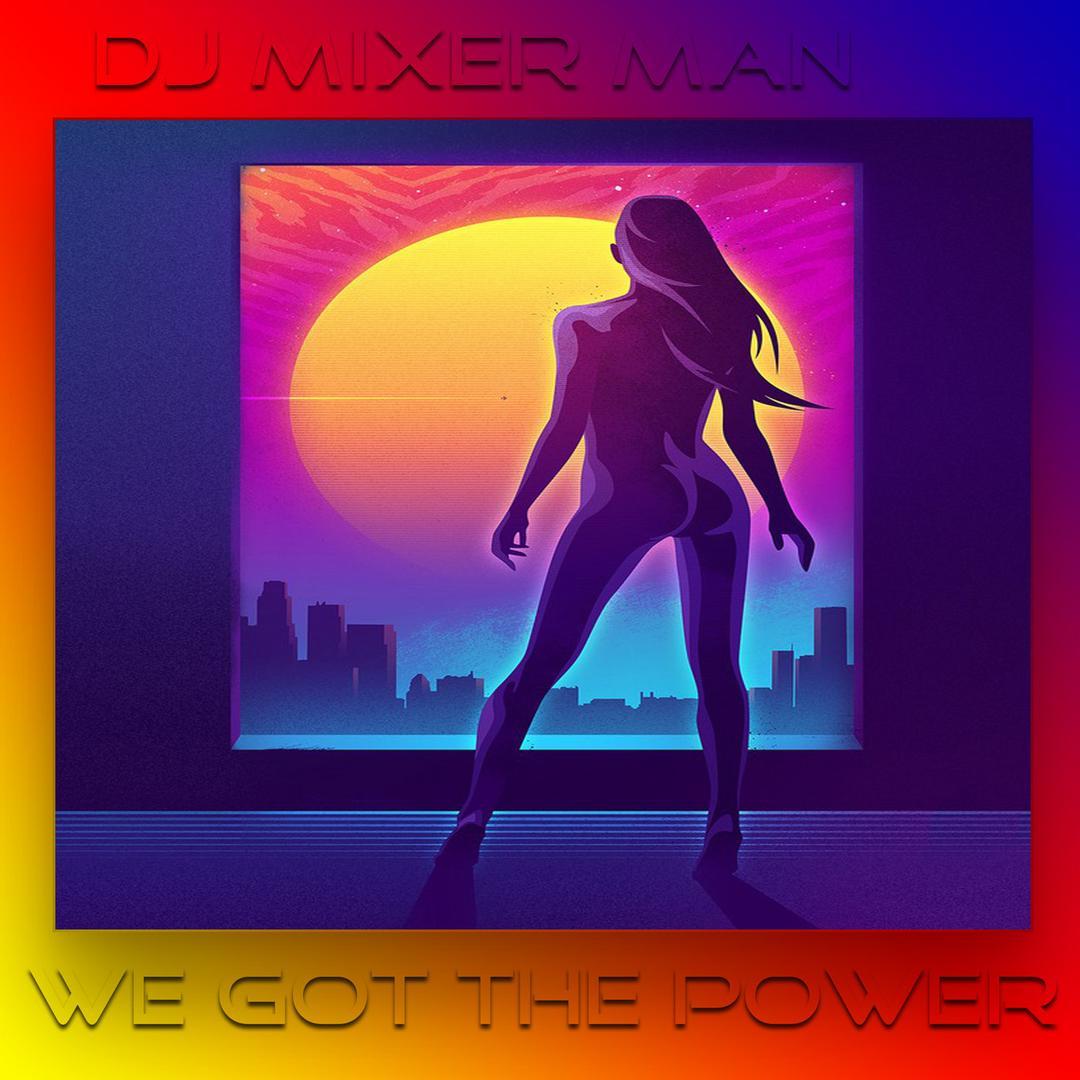 We Got the Power (Single) by DJ Mixer Man - Pandora