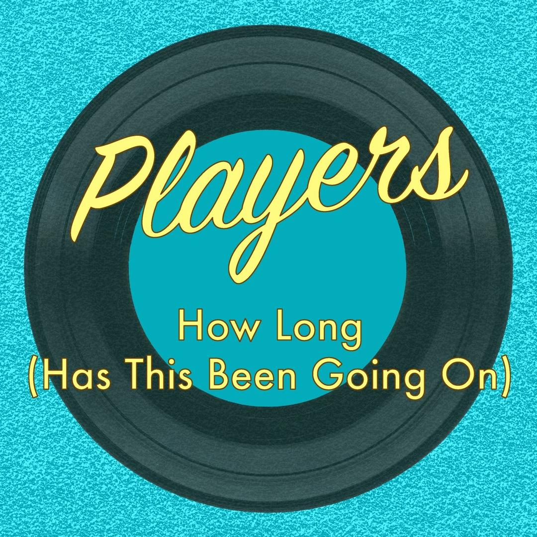 How Long Has This Been Going On Single By The Players Pandora