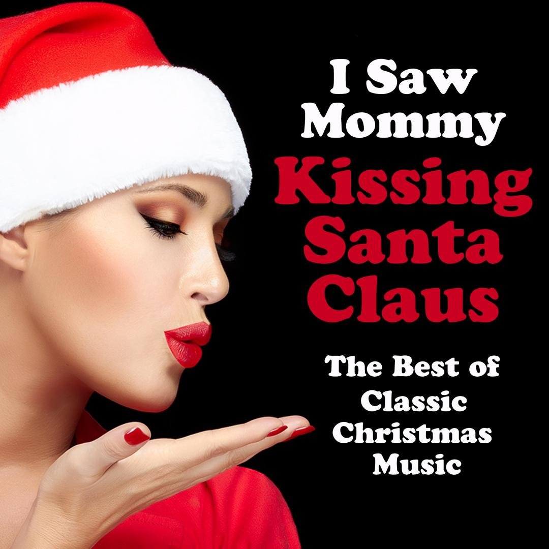i saw mommy kissing santa claus the best of classic christmas music - Classic Christmas Music