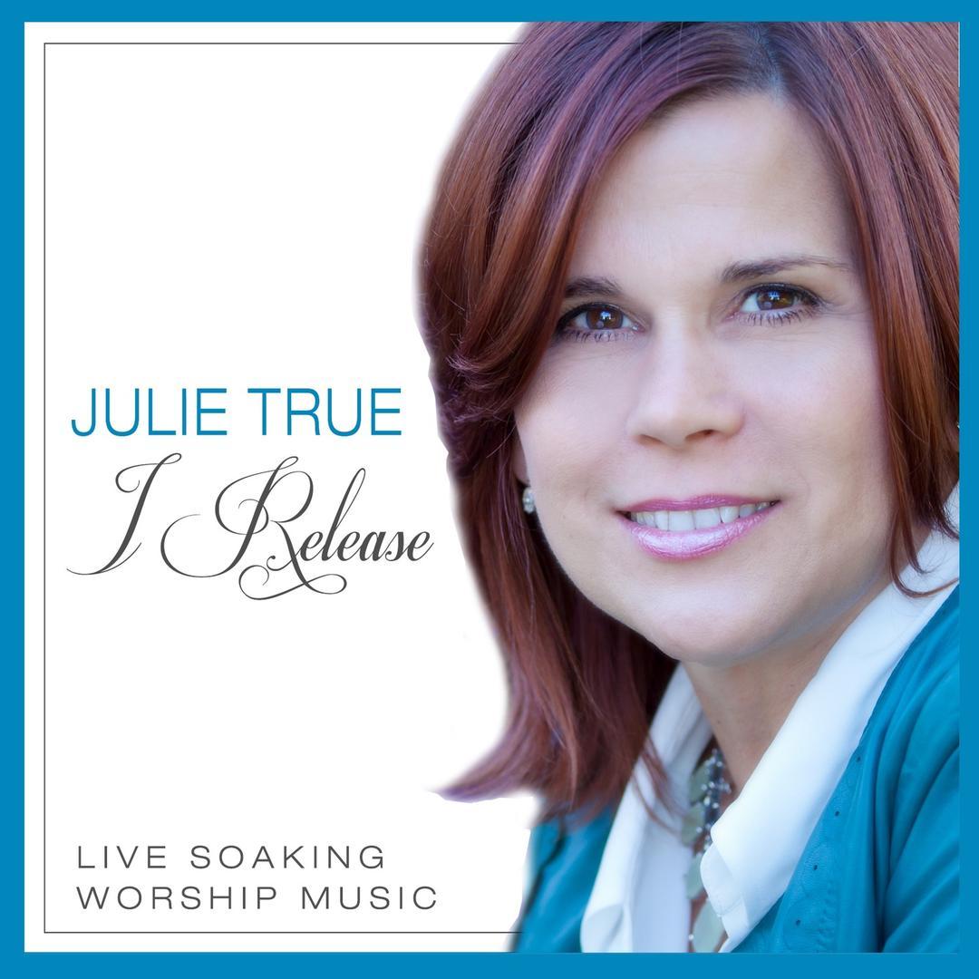 I Release - Live Soaking Worship Music by Julie True - Pandora