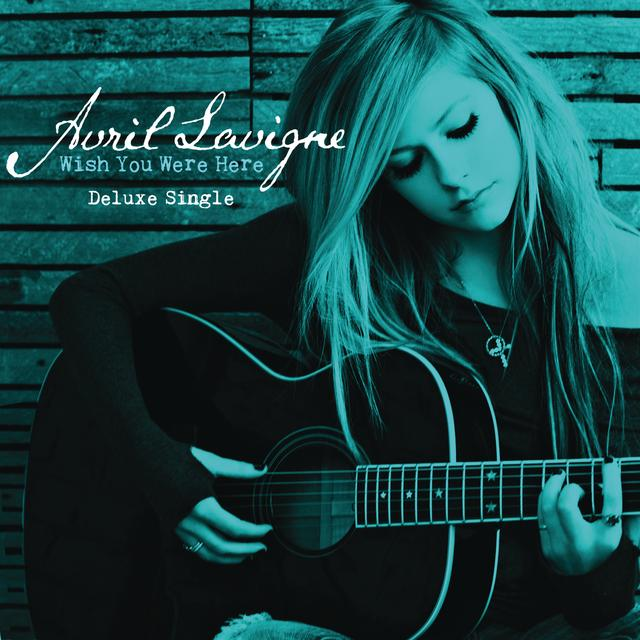 Wish You Were Here By Avril Lavigne Pandora