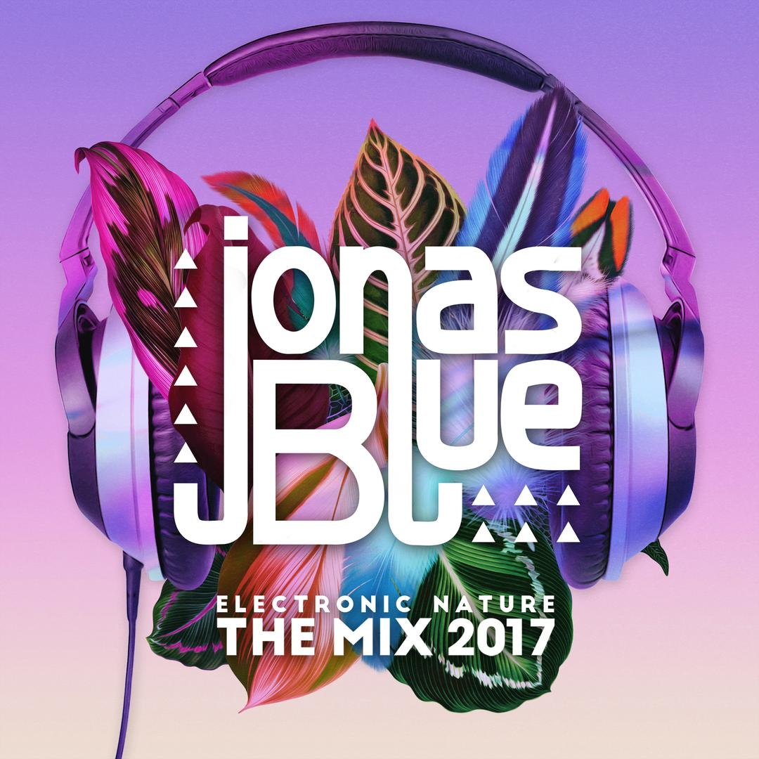 Jonas Blue: Electronic Nature - The Mix 2017 (Explicit) by