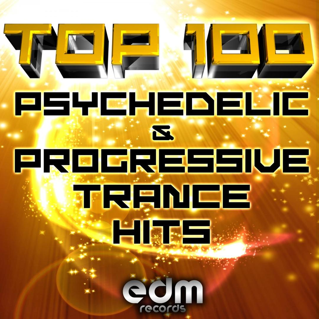 100 Top Super Psychedelic & Progressive Trance Hits by Various
