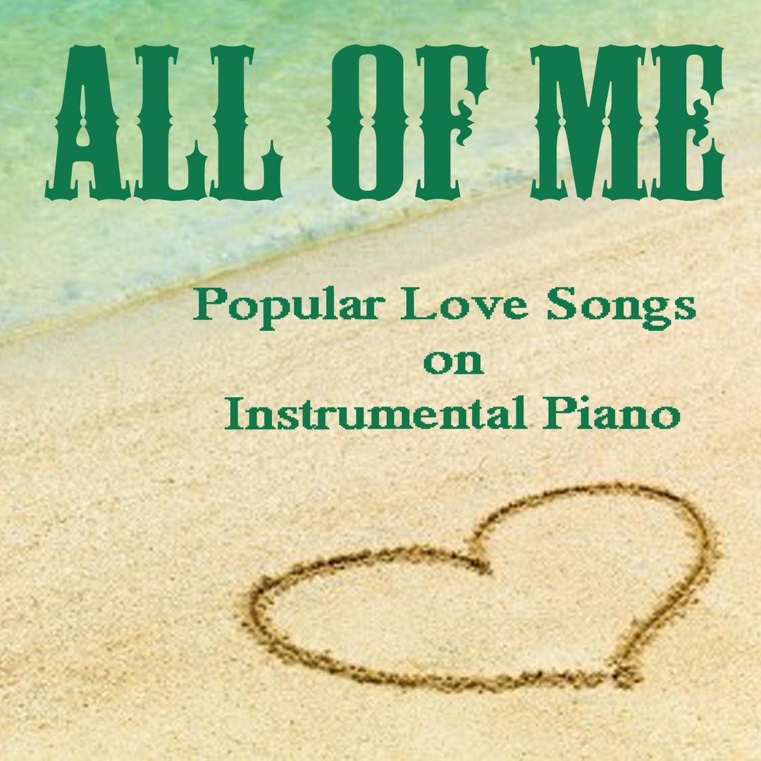 All Of Me: Popular Love Songs On Instrumental Piano by The O
