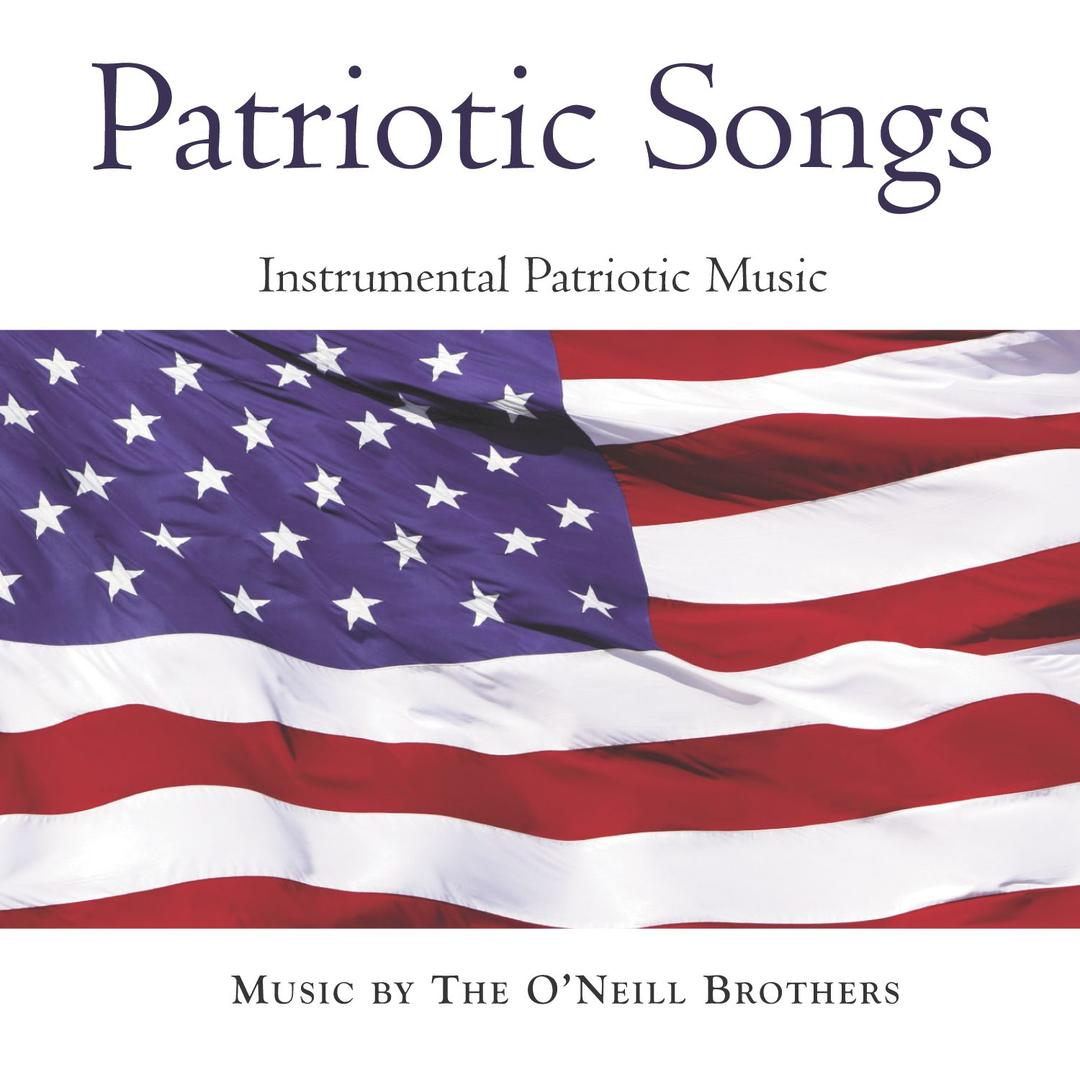 Patriotic Songs: Instrumental Patriotic Music, Vol  1 by The O'Neill